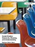 SOCIAL STUDIES: STANDARDS, MEANING and UNDERSTANDING, Barbara Slater Stern and Barbara Slater Stern, 1930556306