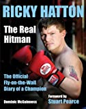 Ricky Hatton: The Real Hitman - The Official Fly-on-the-wall Diary of a Champion by Stuart Pearce (Foreword), Dominic McGuinness (28-Sep-2006) Hardcover