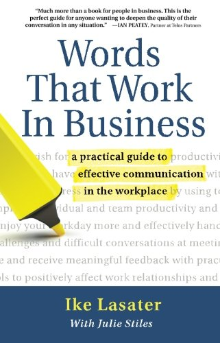 Words That Work In Business - A Practical Guide to Effective Communication in the Workplace