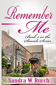 Remember Me: Book 3 in the Seaside Series by [Burch, Sandra W.]