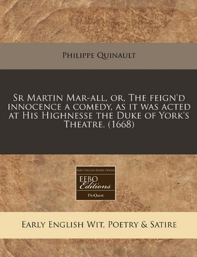 Sr Martin Mar-all, or, The feign'd innocence a comedy, as it was acted at His Highnesse the Duke of York's Theatre. (1668) PDF ePub book
