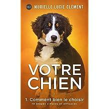 Votre chien 1. Comment bien le choisir: 10 étapes simples et efficaces (French Edition)
