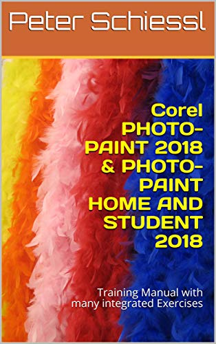 - Corel PHOTO-PAINT 2018 & PHOTO-PAINT HOME AND STUDENT 2018: Training Manual with many integrated Exercises