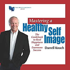 Mastering a Healthy Self Image Audiobook