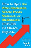 img - for How to Spot the Next Starbucks, Whole Foods, Walmart, or McDonald's BEFORE Its Shares Explode: A Low-Risk Investment You Can Pretty Much ... to Retire to Florida or the South of France book / textbook / text book