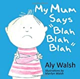 My Mum Says Blah Blah Blah, Aly Walsh, 1612048544