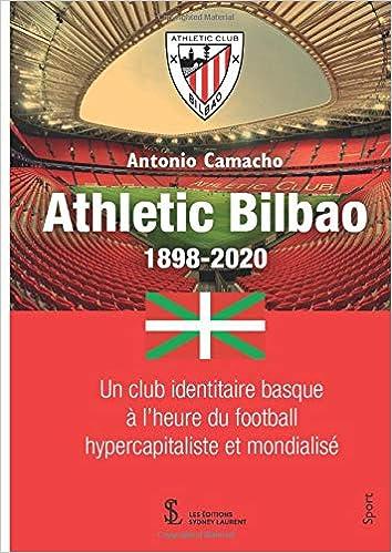 Athletic Bilbao 1898-2020: Un club identitaire basque à l'heure du football hypercapitaliste et mondialisé