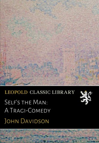 Download Self's the Man: A Tragi-Comedy pdf