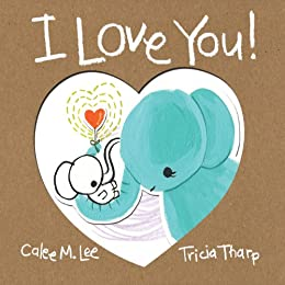 I Love You! by [Lee, Calee M.]