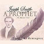 Joseph Smith: A Prophet | Donald W. Hemingway