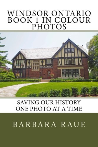 Download Windsor Ontario Book 1 in Colour Photos: Saving Our History One Photo at a Time (Cruising Ontario) (Volume 17) pdf