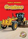 Graders (Blastoff! Readers: Mighty Machines) (Blastoff Readers. Level 1)