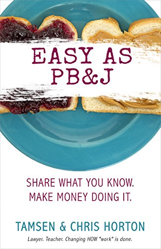 Easy As PB&J: Share What You Know. Make Money Doing It. by [Horton,Tamsen, Horton,Chris]