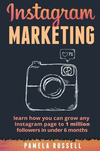 Instagram Marketing: Learn how you can grow any Instagram page to 1 million followers in under 6 months (Build Your Brand, Social Media, Social Media Marketing) (Volume 1)