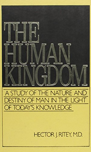 The Human Kingdom: A Study of the Nature and Destiny of Man in the Light of Today's Knowledge