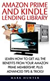 Amazon Prime and Kindle Lending Library: Learn How To Get All The Benefits From Your Amazon Prime Membership, Plus Advanced Tips & Tricks! (Free books, Free Movie, Prime Music)