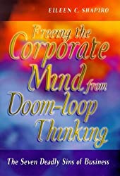 The Seven Deadly Sins of Business: Freeing the Corporate Mind from Doom-loop Thinking by Eileen C. Shapiro (1998-02-01)