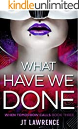 What Have We Done: A Cyberpunk Action Thriller on the edge of LitRPG (When Tomorrow Calls Book 3)