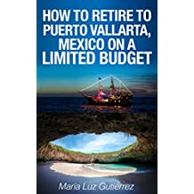 How TO Retire To Puerto Vallarta, Mexico On A Limited Budget