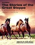 The Stories of the Great Steppe: The Anthology of Modern Kazakh Literature, Rafis Abazov, 1621318370