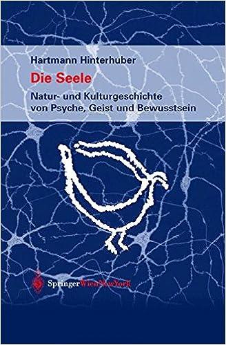 Die Seele: Natur- und Kulturgeschichte von Psyche, Geist und Bewusstsein
