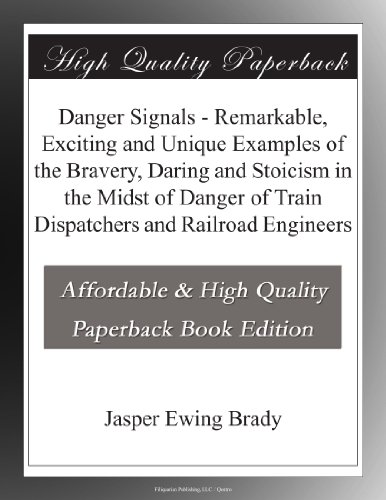 Railroad Engineers (Danger Signals - Remarkable, Exciting and Unique Examples of the Bravery, Daring and Stoicism in the Midst of Danger of Train Dispatchers and Railroad Engineers)