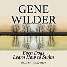 Even Dogs Learn How to Swim Audiobook by Gene Wilder Narrated by Gene Wilder, Joie Lee