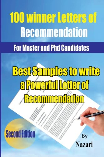 100 Winner Letters Of Recommendation: For Master and PhD Candidates: Best Samples to Write a Powerful Letter of Recommendation (Letter Of Recommendation)