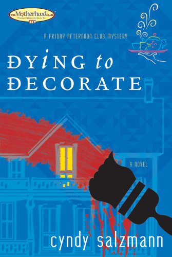 Dying to Decorate (Friday Afternoon Club Mystery Book 1)