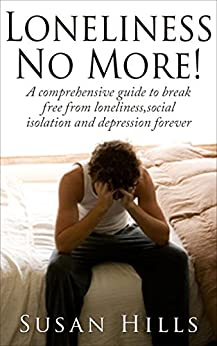 Loneliness no more!: A comprehensive guide to break free ...