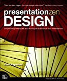 Presentation Zen Design: Simple Design Principles and Techniques to Enhance Your Presentations, Garr Reynolds, 0321668790