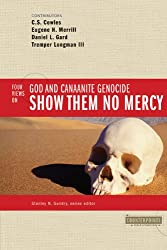 Show Them No Mercy: 4 Views on God and Canaanite Genocide