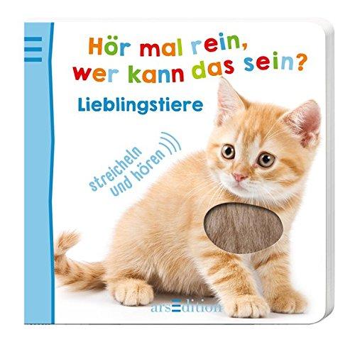 Hör mal rein, wer kann das sein? - Lieblingstiere (Foto-Streichel-Soundbuch) Pappbilderbuch – 3. September 2015 Hör mal rein Ars Edition 3845811889 131188