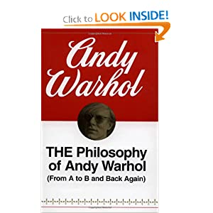 The Philosophy of Andy Warhol (From A to B and Back Again) Andy Warhol