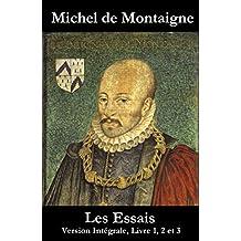 Les Essais (Version Intégrale, Livre 1, 2 et 3): Édition mise à jour et corrigée avec sommaire interne actif (French Edition)