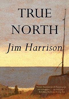 True North by [Harrison, Jim]