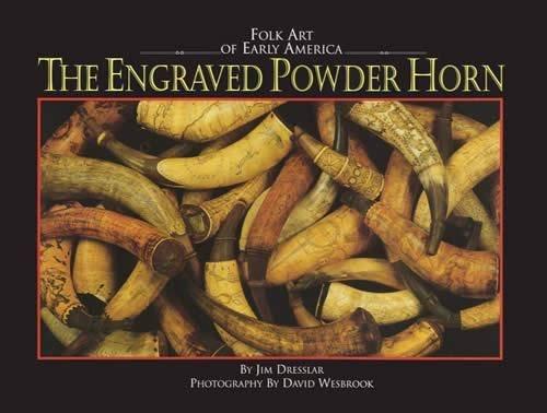 The Engraved Powder Horn: Folk Art of Early America