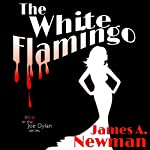 The White Flamingo: Joe Dylan, Book 3 | James A. Newman