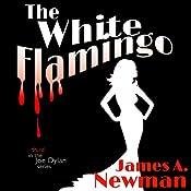 The White Flamingo: Joe Dylan, Book 3 | James A. Newman