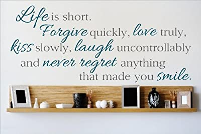 Decal – Vinyl Wall Sticker : Life is short. Forgive quickly, love truly, kiss slowly, laugh uncontrollably ad never regret anything that made you smile. Quote Home Living Room Bedroom Decor DISCOUNTED SALE ITEM - 22 Colors Available Size: 12 Inches X 30 I