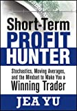 Short-Term Profit Hunter : Stochastics, Moving Averages, and the Mindset to Make You a Winning Trader, Yu, Jea, 1592804136