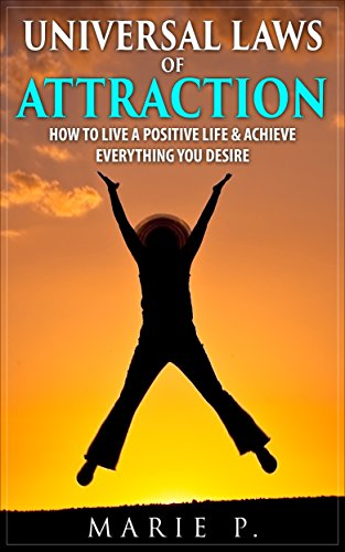 Universal Laws of Attraction: How to live a positive life & achieve  everything you desire