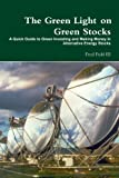 The Green Light on Green Stocks: A Quick Guide to Green Investing and Making Money in Alternative Energy Stocks, Fred Fuld III, 0557395585