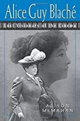 Alice Guy Blaché: Lost Visionary of the Cinema by Alison McMahan (2003-10-20) Paperback