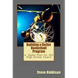 Building a Better Basketball Program: A Game Plan for the High School Coach (Winning Ways Basketball Book 6)