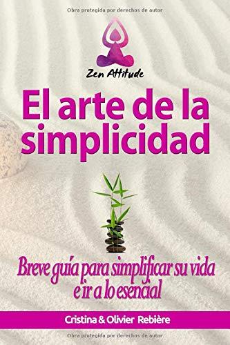 El arte de la simplicidad Breve guía para simplificar su vida e ir a lo esencial (Zen Attitude)  [Rebière, Cristina] (Tapa Blanda)