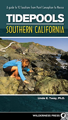 Tidepools: Southern California: A Guide to 92 Locations from Point Conception to (California Pool)