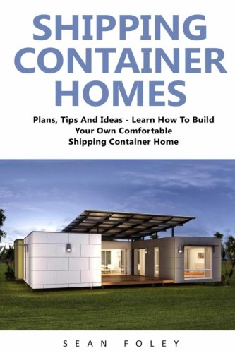 Shipping container homes plans tips and ideas learn how to build your own comfortable Build your own container home