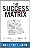 The Success Matrix, Gerry Langeler, 1934899194