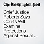 Chief Justice Roberts Says Courts Will Examine Protections Against Sexual Harassment | Robert Barnes